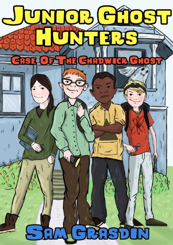 Sam Grasdin - Junior Ghost Hunters - Case of the Chadwick Ghost: (A mystery ghost story for kids 9-12 years old) (Paranormal Ghost Stories, Ghosts, Mystery, Detective, Preteen)