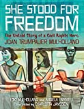 """Loki Mulholland, et.al. """"She Stood for Freedom: The Untold Story of a Civil Rights Hero, Joan Trumpauer Mulholland"""" (Shadow Mountain, 2016)"""