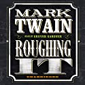 Roughing It (       UNABRIDGED) by Mark Twain Narrated by Grover Gardner