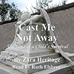 Cast Me Not Away: A Saga of a Child's Survival | Zara Heritage