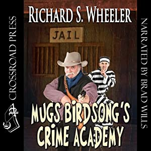 Mugs Birdsong's Crime Academy | [Richard S. Wheeler]
