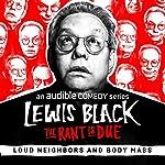 Ep. 1: Loud Neighbors and Body Mass | Lewis Black
