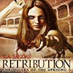 Retribution: Chronicles of the Uprising, Book 5 | K.A. Salidas