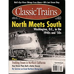 Classic Trains: The Golden Years of Railroading (North Meets South, Summer 2004) Robert S. McGonigal