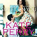 Sweet On You: Laurel Heights, Book 6 (       UNABRIDGED) by Kate Perry Narrated by Xe Sands