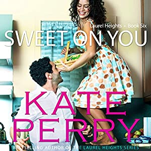 Sweet On You: Laurel Heights, Book 6 | [Kate Perry]