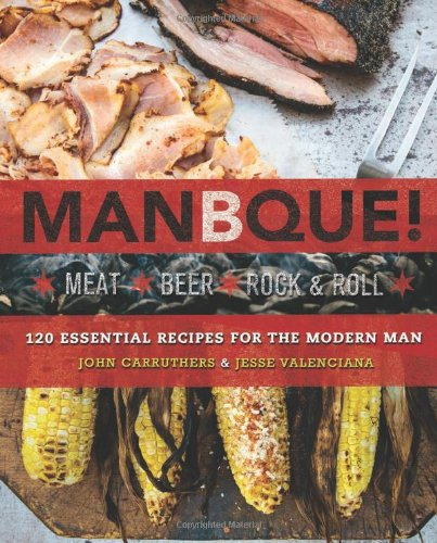 ManBQue: Meat. Beer. Rock and Roll. PDF
