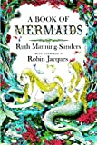 A Book of Mermaids (1438240066) by Robin Jacques