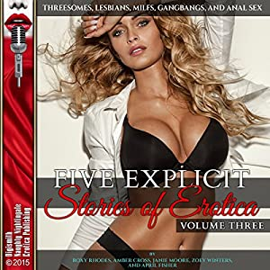 Five Explicit Stories of Erotica, Volume Three: Threesomes, Lesbians, MILFs, Gangbangs, and Anal Sex Hörbuch