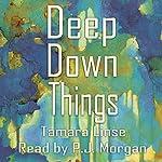 Deep Down Things | Tamara Linse