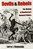 img - for Devils and Rebels: The Making of Hawthorne's Damned Politics book / textbook / text book