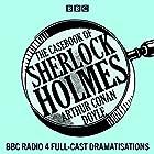 The Casebook of Sherlock Holmes Hörspiel von Arthur Conan Doyle Gesprochen von: Clive Merrison, Michael Williams,  full cast