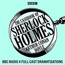 The Casebook of Sherlock Holmes Performance by Arthur Conan Doyle Narrated by Clive Merrison, Michael Williams,  full cast