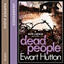 Dead People (       UNABRIDGED) by Ewart Hutton Narrated by Iestyn Arwel