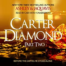 Carter Diamond, Part Two: Carter Diamond, Book 2 (       UNABRIDGED) by Ashley & JaQuavis Narrated by Cary Hite