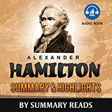 Alexander Hamilton, by Ron Chernow   Summary & Highlights Audiobook by  Summary Reads Narrated by Michael Gilboe