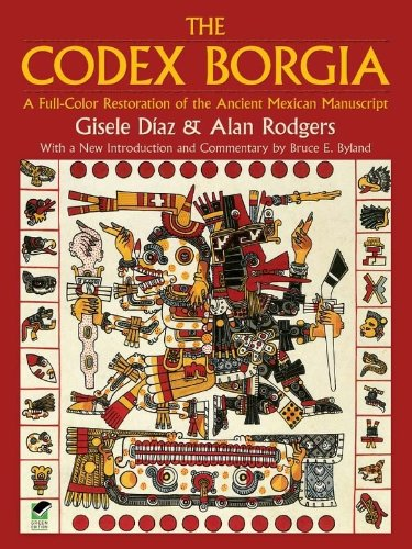 Download The Codex Borgia: A Full-Color Restoration of the Ancient Mexican Manuscript (Dover Fine Art, History of Art)