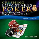 Crushing Low Stakes Poker: How to Make $1,000s Playing Low Stakes Sit 'n Gos: Volume 2, Heads-Up Hörbuch von Mike Turner Gesprochen von: Mike Turner