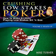 Crushing Low Stakes Poker: How to Make $1,000s Playing Low Stakes Sit 'n Gos: Volume 2, Heads-Up | Livre audio Auteur(s) : Mike Turner Narrateur(s) : Mike Turner