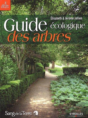 Guide écologique des arbres : Ornement, fruitier, forestier