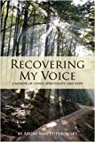 Recovering My Voice: A Memoir of Chaos, Spirituality, and Hope