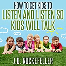 How to Get Kids to Listen & Listen So Kids Will Talk (       UNABRIDGED) by J.D. Rockefeller Narrated by Allison McKay