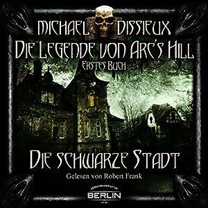 Die schwarze Stadt (Die Legende von Arc's Hill 1) Hörbuch