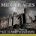 Life in the Middle Ages: American Heritage Series Hörbuch von Richard Winston Gesprochen von: Shaun Grindell