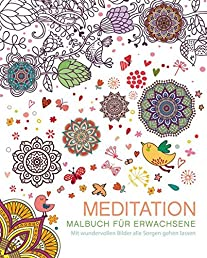 Malbuch für Erwachsene: Meditation: Mit wundervollen Bildern alle Sorgen gehen lassen