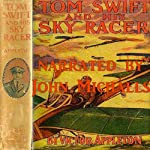 Tom Swift and His Sky Racer: The Quickest Flight on Record (       UNABRIDGED) by Victor Appleton Narrated by John Michaels