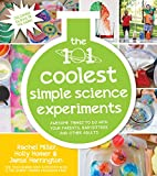 The 101 Coolest Simple Science Experiments: Awesome Things To Do With Your Parents, Babysitters and Other Adults