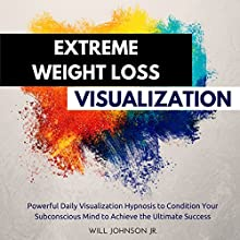 Extreme Weight Loss Visualization: Powerful Daily Visualization Hypnosis to Condition Your Subconsious Mind to Achieve the Ultimate Success Audiobook by Will Johnson Jr. Narrated by Susan Smith