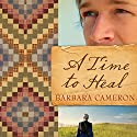 A Time to Heal Audiobook by Barbara Cameron Narrated by Kate Udall