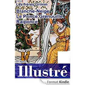 Blanche-neige, le Prince Grenouille & Raiponce illustr�s [version illustr�e]