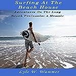 Surfing at the Beach House: Adventures on the Long Beach Peninsula: A Memoir   Lyle W. Wammer