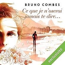Ce que je n'oserai jamais te dire | Livre audio Auteur(s) : Bruno Combes Narrateur(s) : Jérôme Berthoud