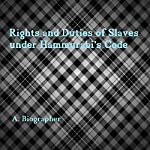 Rights and Duties of Slaves Under Hammurabi's Code: A Brief Glance at One Aspect of Babylonian Law | A. Biographer