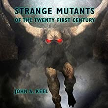 Strange Mutants of the Twenty First Century (       UNABRIDGED) by John A. Keel Narrated by Jack Chekijian