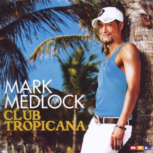 Mark Medlock - Club Tropicana (Re-Edition) - Zortam Music