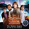The Sarah Jane Adventures: The Shadow People (       UNABRIDGED) by Scott Handcock Narrated by Elisabeth Sladen