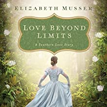 Love Beyond Limits: A Southern Love Story (       UNABRIDGED) by Elizabeth Musser Narrated by Melba Sibrel