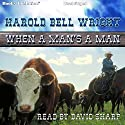 When A Man's A Man (       UNABRIDGED) by Harold Bell Wright Narrated by David Sharp