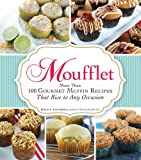 Moufflet: More Than 100 Gourmet Muffin Recipes That Rise to Any Occasion