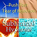 Push Past Fear of Rejection Subliminal Affirmations: Social Phobia & Fear of Failure, Solfeggio Tones, Binaural Beats, Self Help Meditation Hypnosis Audiobook by  Subliminal Hypnosis Narrated by  Subliminal Hypnosis