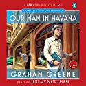 Our Man in Havana (       UNABRIDGED) by Graham Greene Narrated by Jeremy Northam