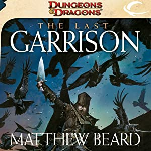 The Last Garrison: A Dungeons & Dragons Novel | [Matthew Beard]