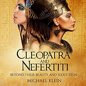 Cleopatra and Nefertiti: Beyond Their Beauty and Seduction Audiobook