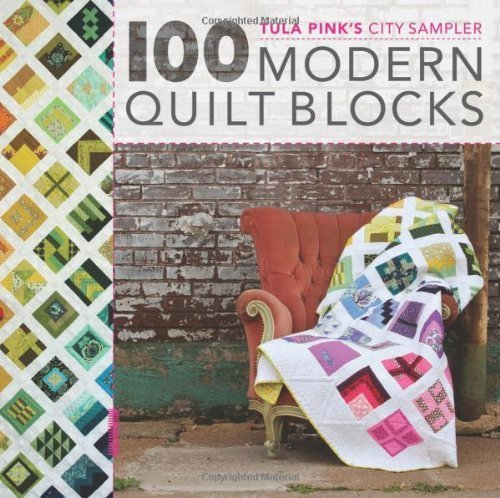 Tula Pink's City Sampler: 100 Modern Quilt Blocks by Pink, Tula (2013) Paperback