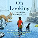 On Looking: Eleven Walks with Expert Eyes (       UNABRIDGED) by Alexandra Horowitz Narrated by Alexandra Horowitz