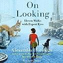On Looking: Eleven Walks with Expert Eyes (       UNABRIDGED) by Alexandra Horowitz Narrated by Alexandra Horowitz